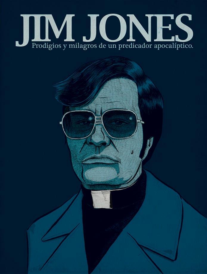 Jim Jones. Prodigios y milagros de un predicador apocalíptico