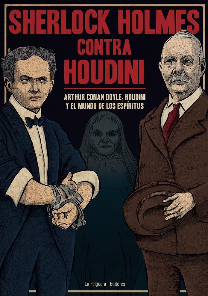 Sherlock Holmes contra Houdini. Arthur Conan Doyle, Houdini y el mundo de los espíritus