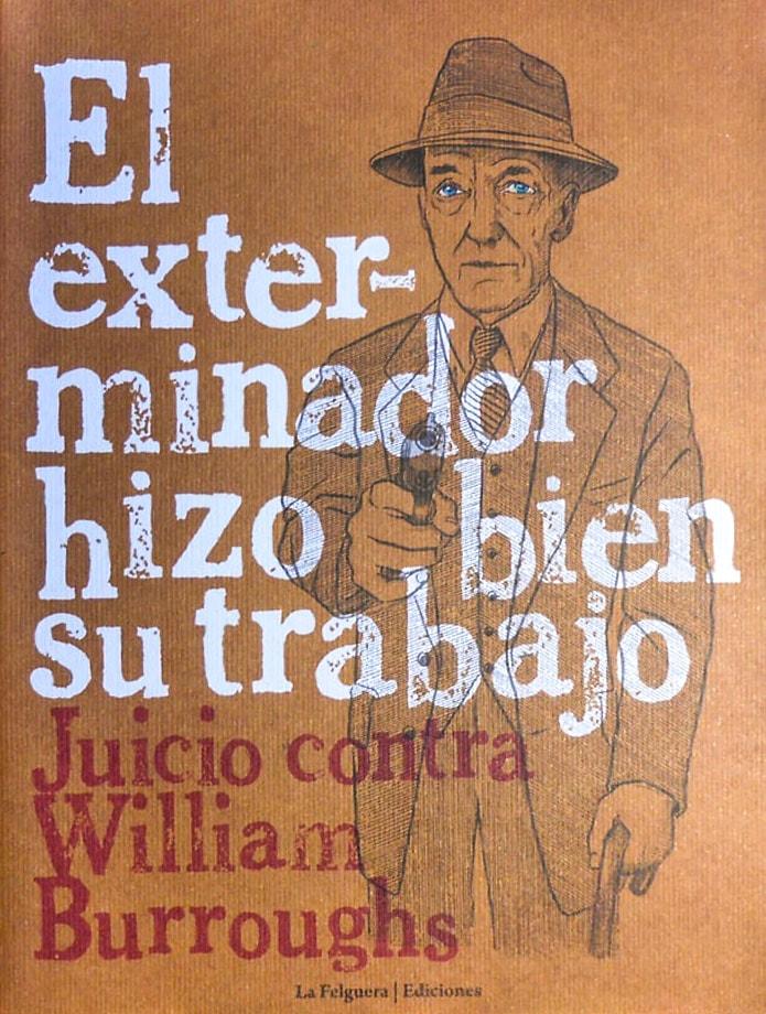 El Exterminador hizo bien su trabajo. Juicio contra William Burroughs