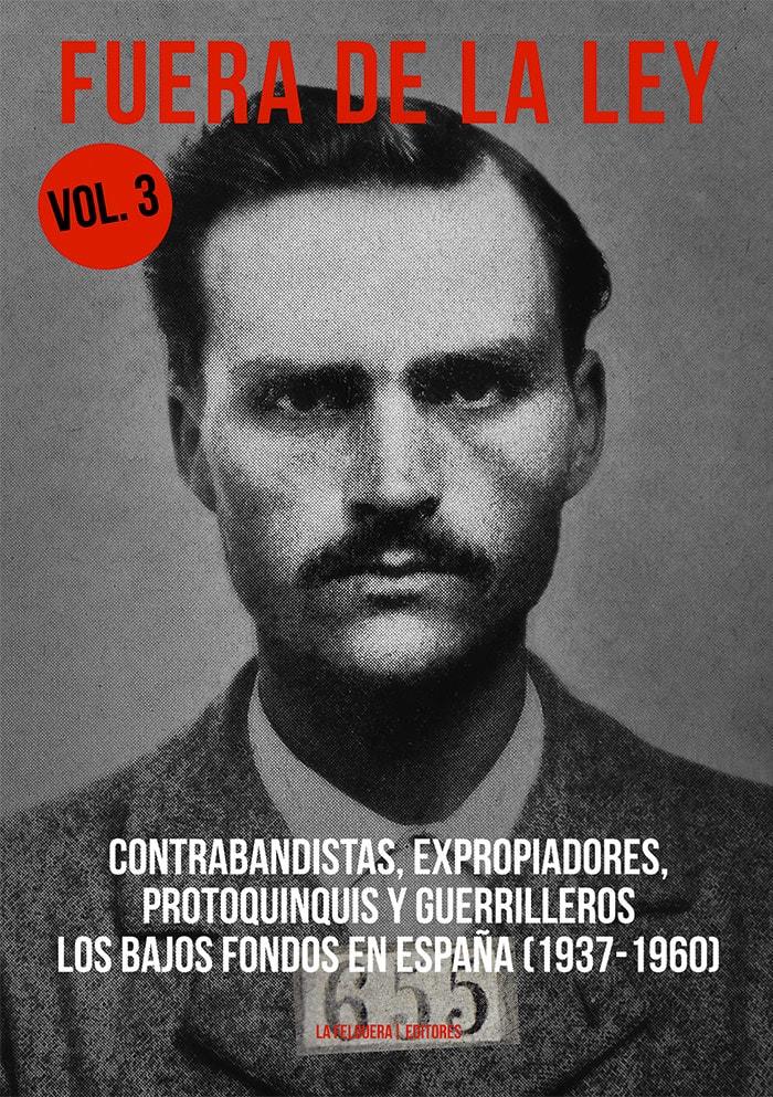Fuera de la ley vol. 3. Contrabandistas, expropiadores, protoquinquis y guerrilleros. Los bajos fondos en españa (1937-1960)
