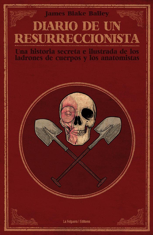 Diario de un Resurreccionista. Una historia secreta e ilustrada de los ladrones de cuerpos y los anatomistas