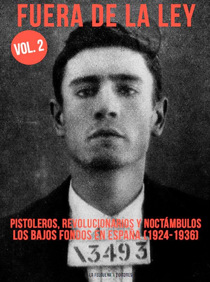 Fuera de la ley vol. 2. Pistoleros, revolucionarios y noctámbulos. Los bajos fondos en España (1924-1936)