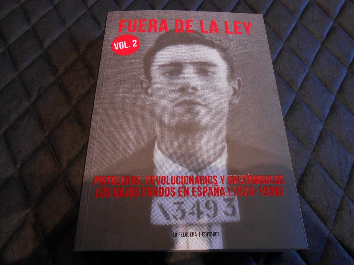 ¡Próximamente! Fuera de la Ley (vol. 2). Pistoleros, revolucionarios y noctámbulos. Los bajos fondos en España (1924-1936)